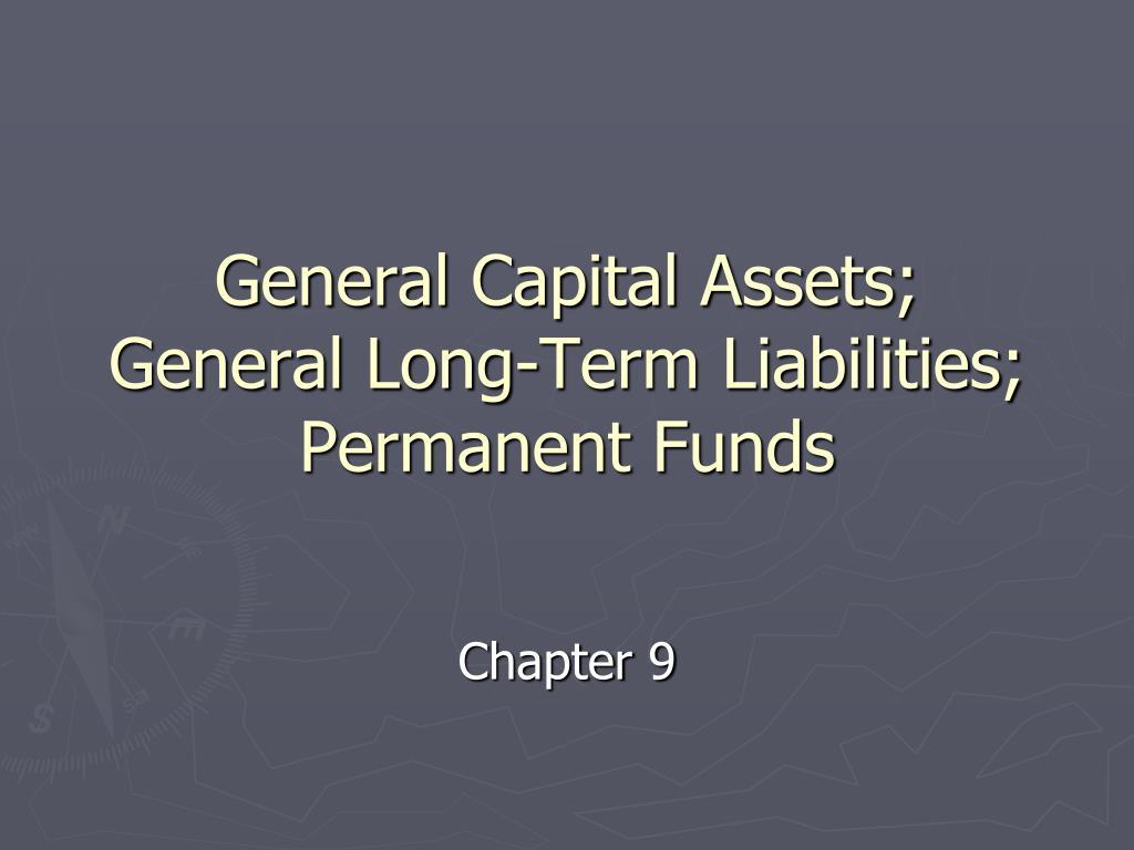 general capital assets general long term liabilities permanent funds