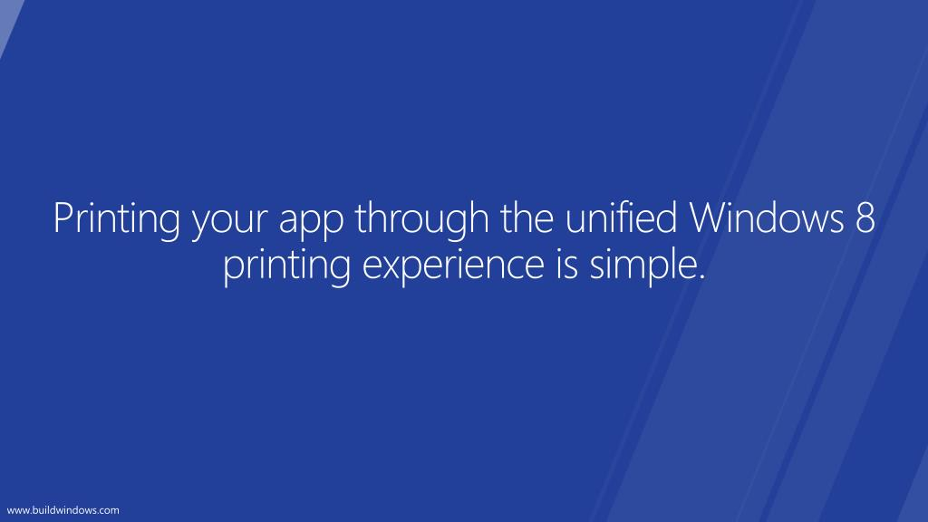 Printing your app through the unified Windows 8 printing experience is simple.