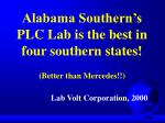 alabama southern s plc lab is the best in four southern states better than mercedes