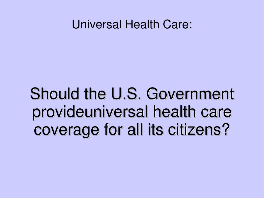 should the u s government provideuniversal health care coverage for all its citizens l.