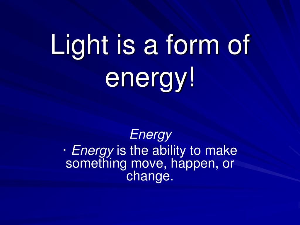 Light is a form of energy!