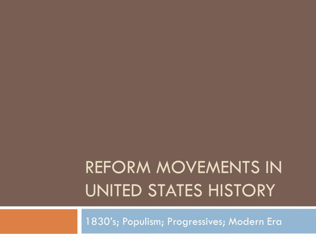 reform movements in the united states sought The second great awakening and the emphasis on increased morals encouraged reform movements that sought to expand democratic ideals with the focus on intense religious revivalism and reform movements such as temperance, abolition, and education, the united states created a more democratic society.