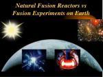 natural fusion reactors vs fusion experiments on earth
