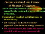 plasma fusion the future of human civilization