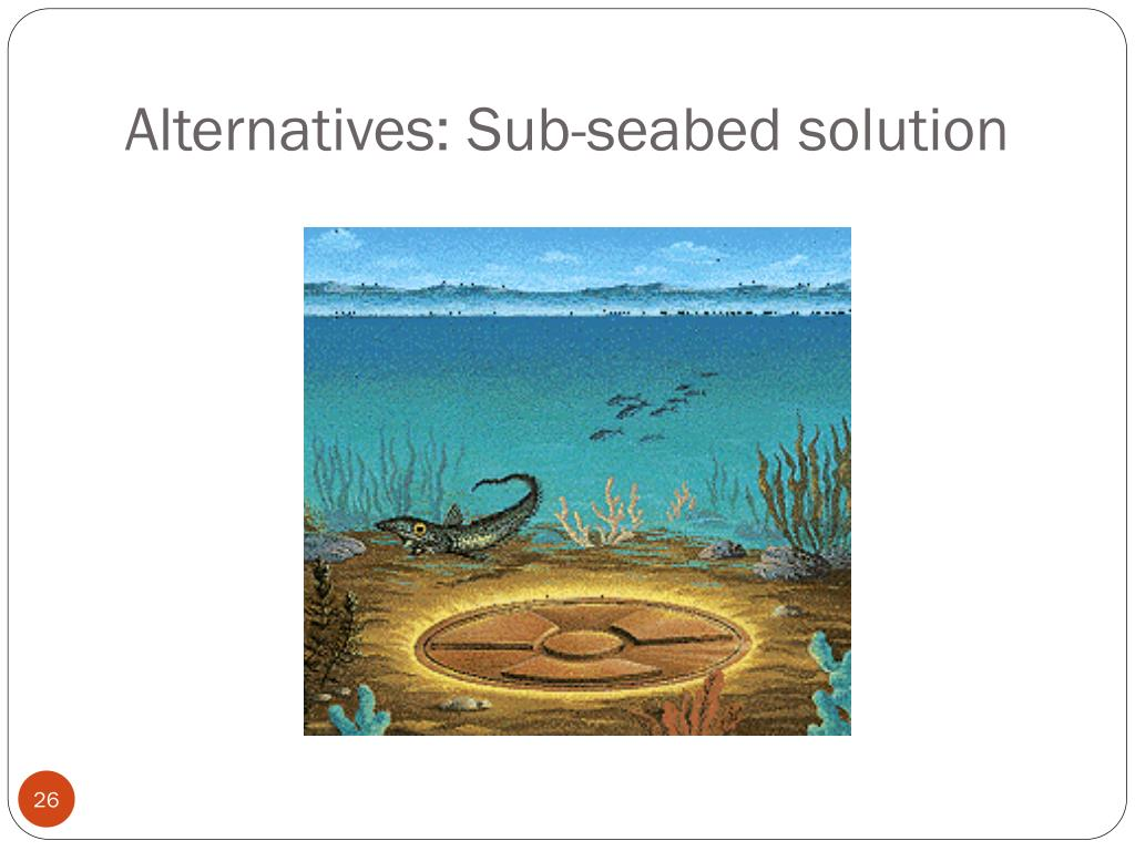 Alternatives: Sub-seabed solution