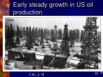 early steady growth in us oil production