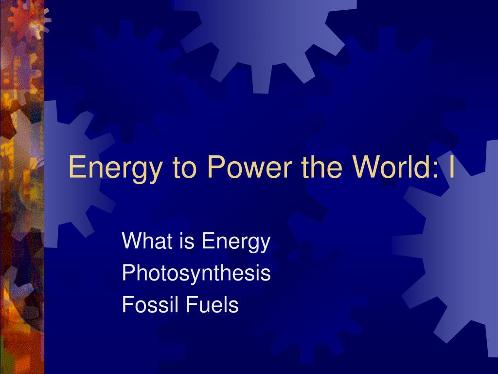 energy to power the world i l.
