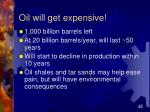 oil will get expensive