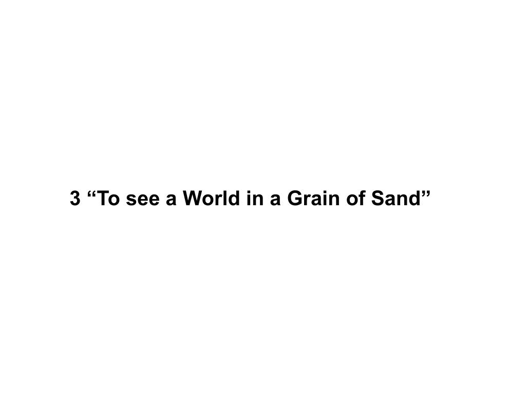 """3 """"To see a World in a Grain of Sand"""""""