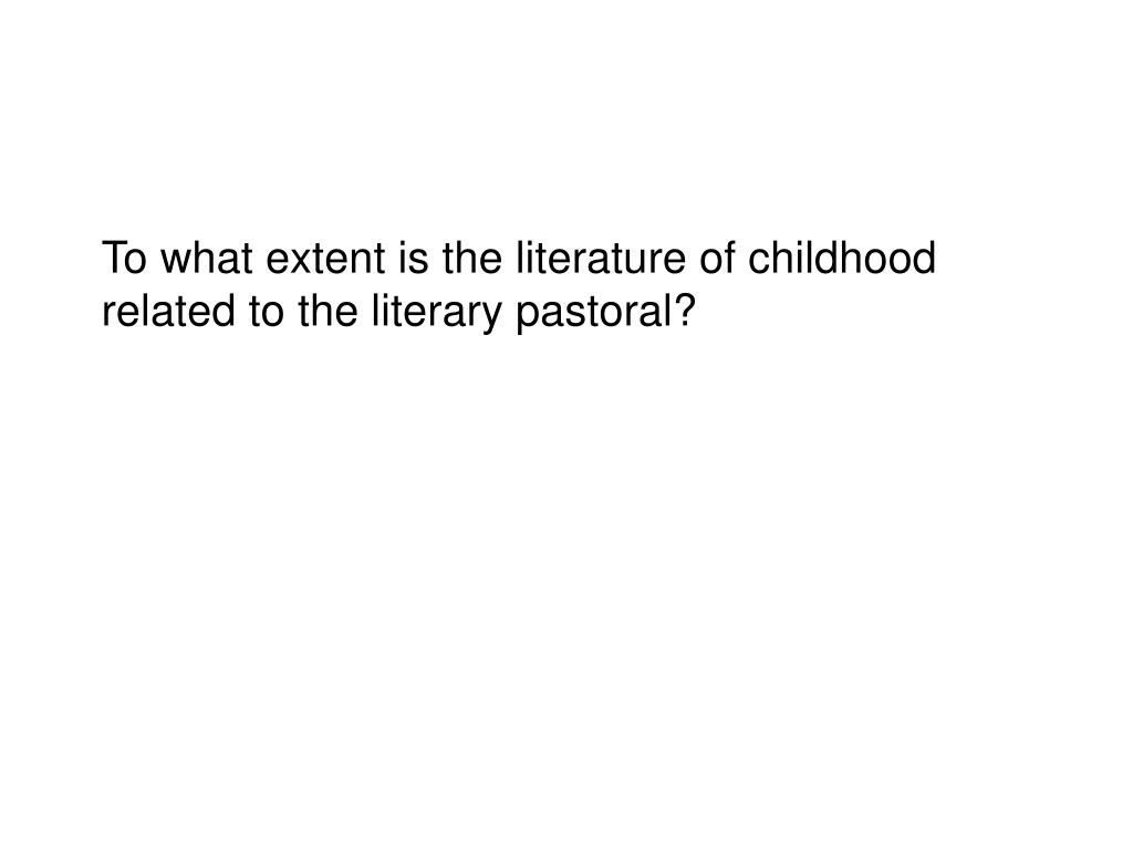 To what extent is the literature of childhood related to the literary pastoral?