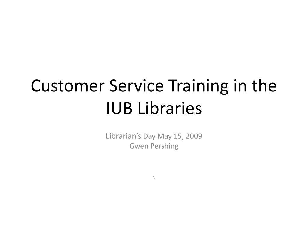 Customer Service Training in the IUB Libraries