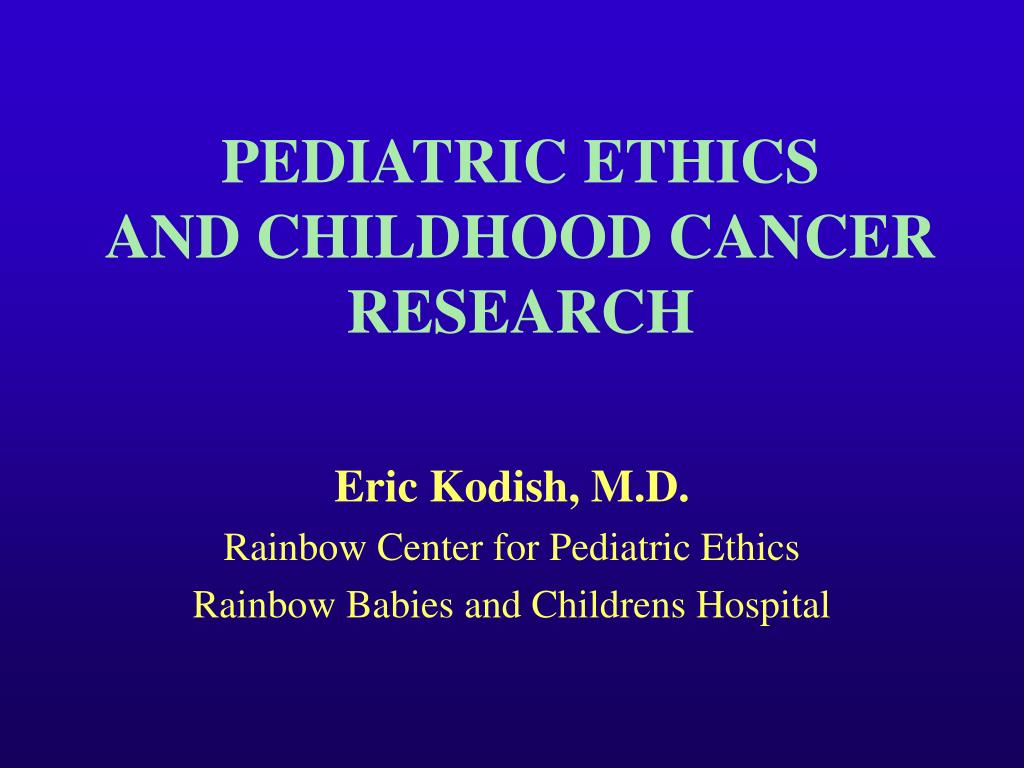 pediatric ethics and childhood cancer research l.