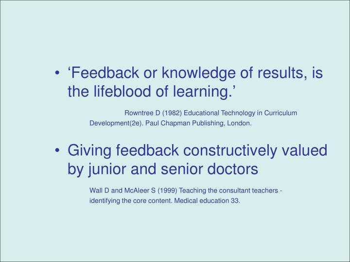 'Feedback or knowledge of results, is the lifeblood of learning.'