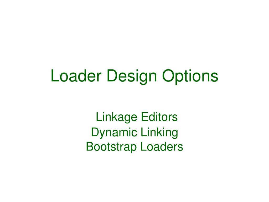 Ppt Loader Design Options Linkage Editors Dynamic Linking Bootstrap Loaders Powerpoint Presentation Id 421873
