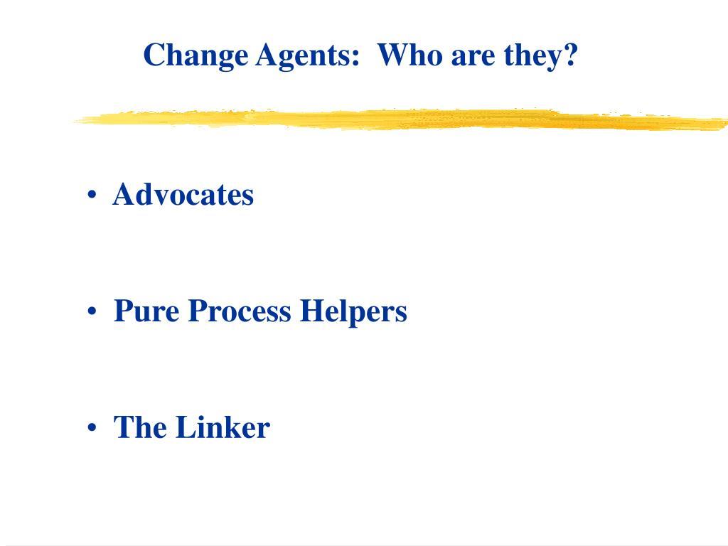 Change Agents:  Who are they?