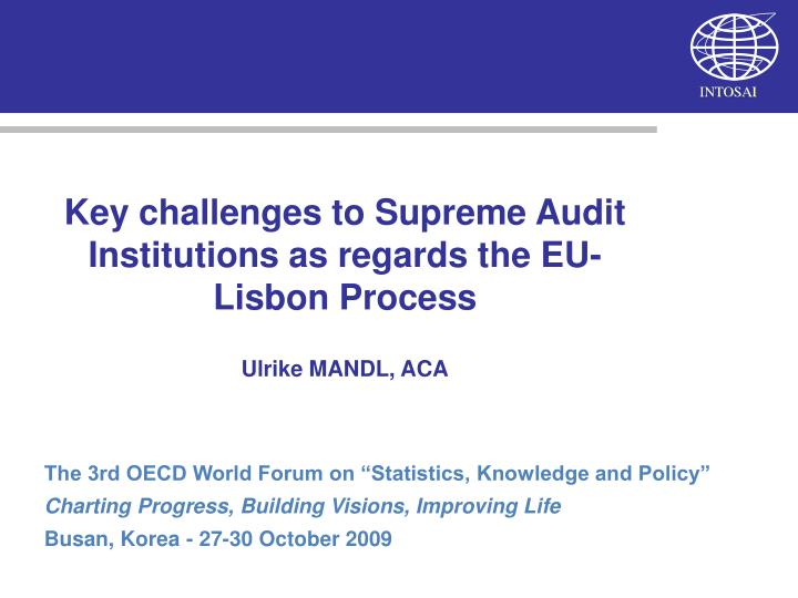 Key challenges to supreme audit institutions as regards the eu lisbon process ulrike mandl aca