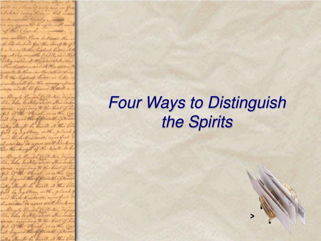 Four Ways to Distinguish             the Spirits