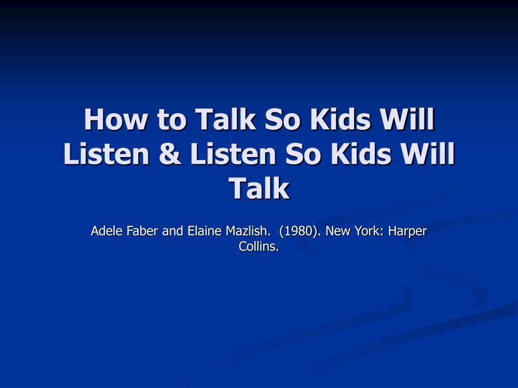 how to talk so kids will listen listen so kids will talk l.