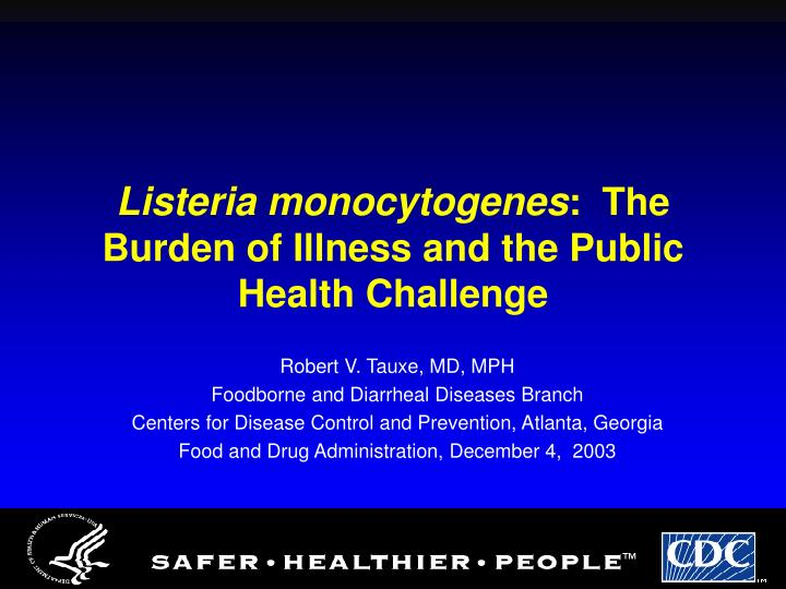 Listeria monocytogenes the burden of illness and the public health challenge