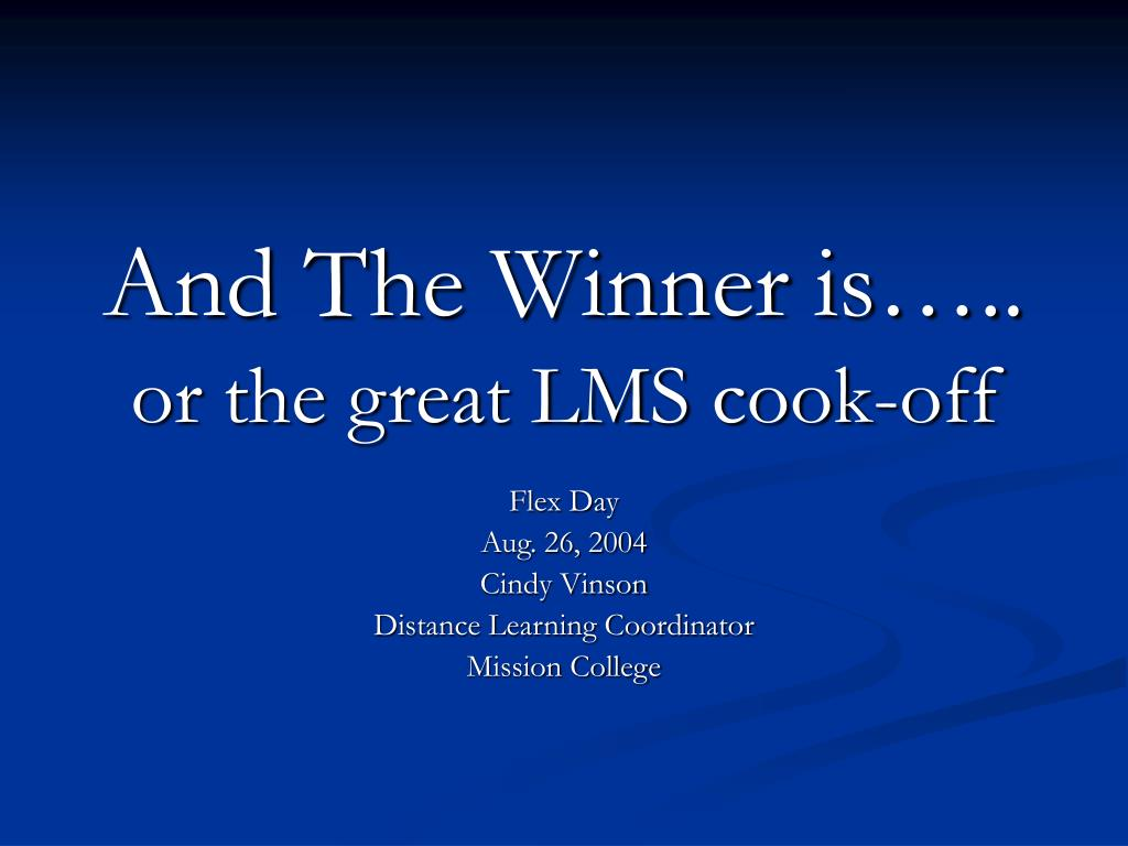 and the winner is or the great lms cook off l.