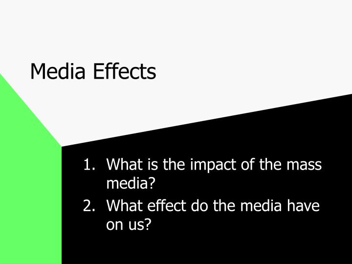 what impact does the mass media The influence of the mass media is everywhere, and everyone is in its path, and while not necessarily a bad thing, it does sometimes have a negative effect.