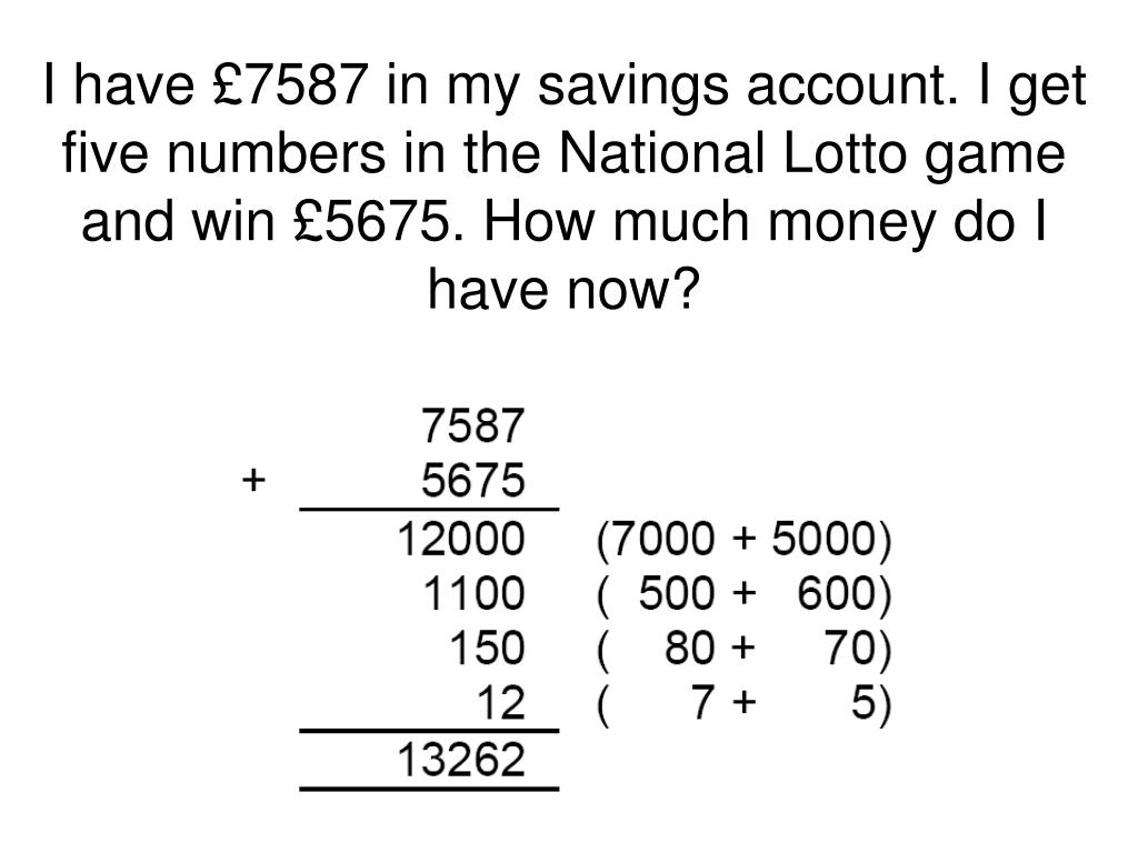 I have £7587 in my savings account. I get five numbers in the National Lotto game and win £5675. How much money do I have now?