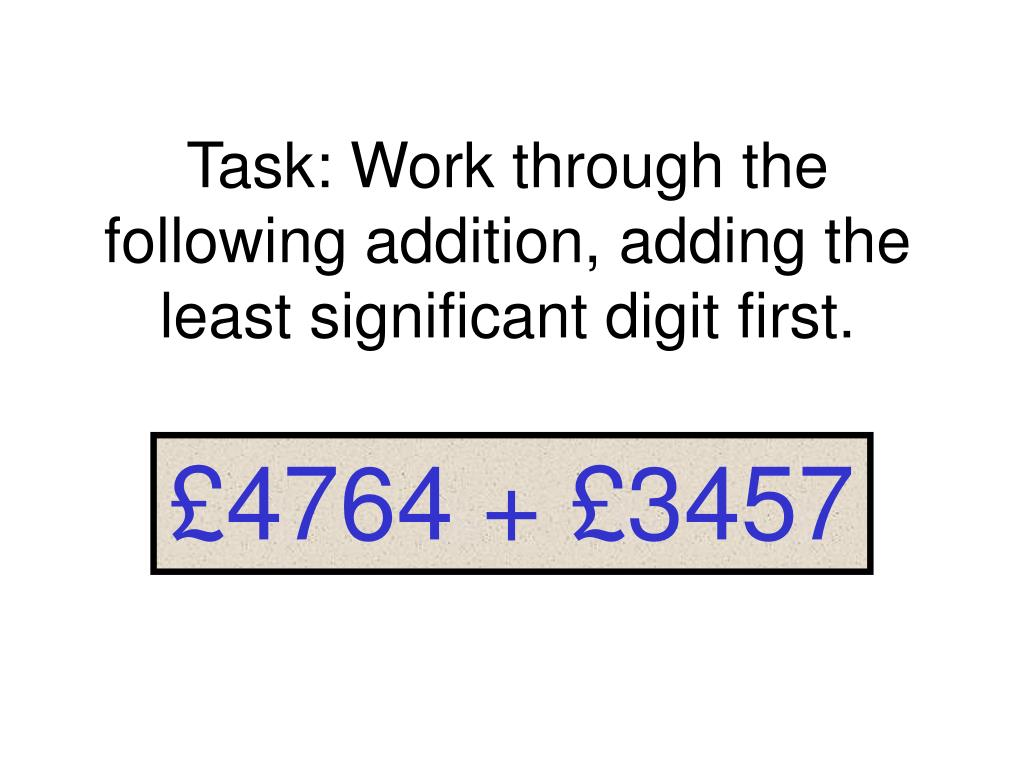Task: Work through the following addition, adding the least significant digit first.