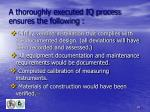 a thoroughly executed iq process ensures the following