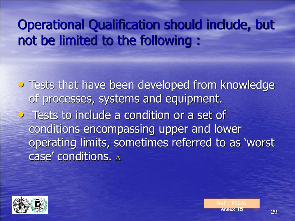 Operational Qualification should include, but not be limited to the following :
