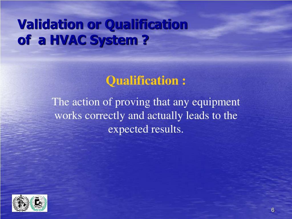 Validation or Qualification