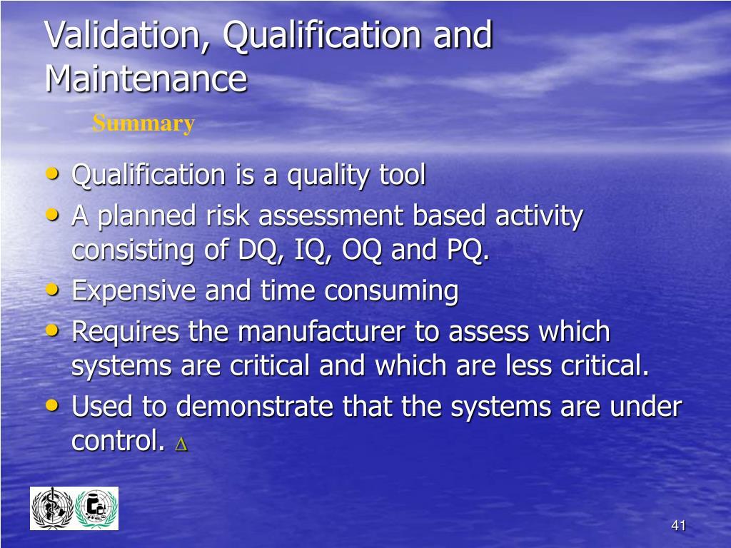 Validation, Qualification and Maintenance