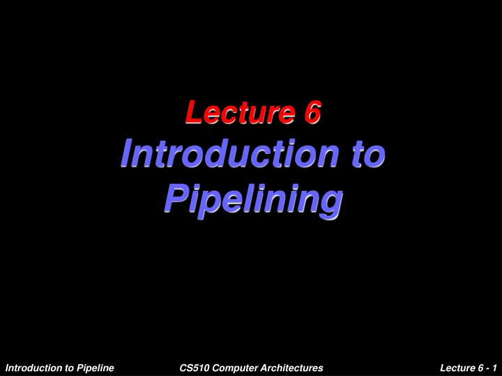 Lecture 6 introduction to pipelining