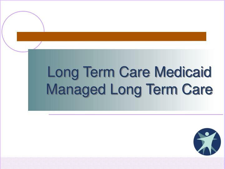 long term care medicaid managed long term care n.