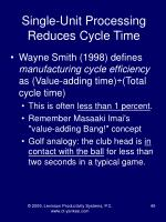single unit processing reduces cycle time