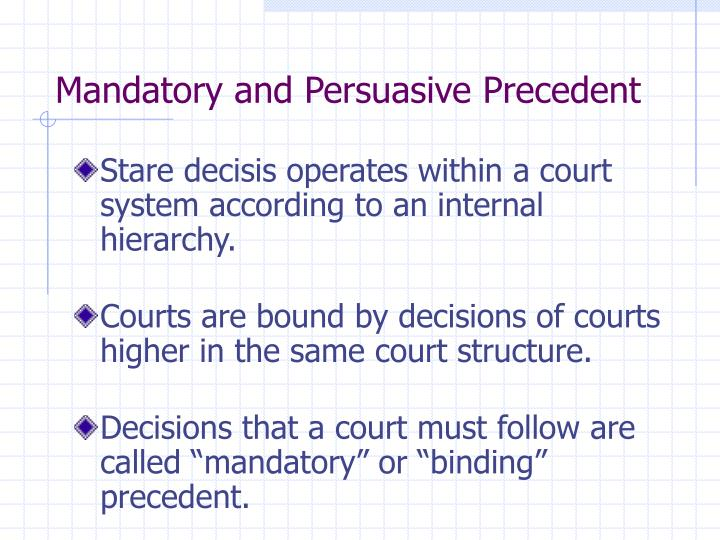 binding precedent Binding precedent tradition is built on the doctrine of stare decisis (stand by decided matters), which directs a court to look to past decisions for guidance on how to decide a case before it.