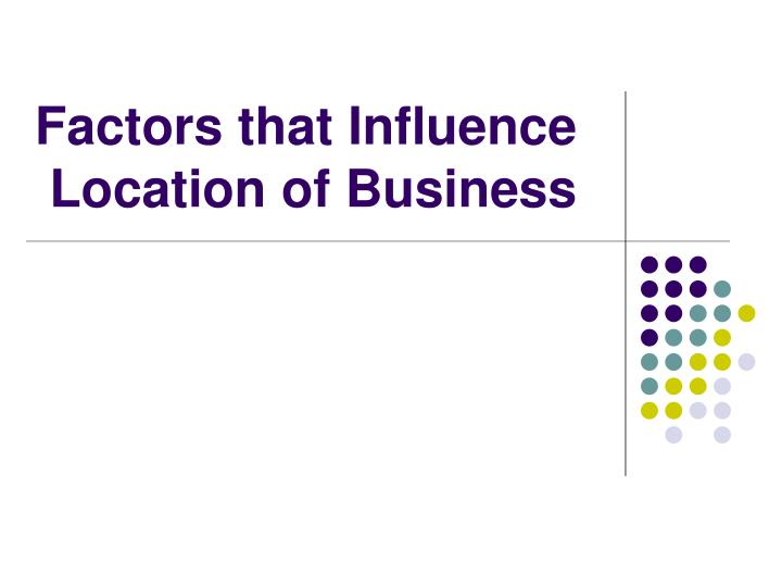 factors that influence location of business n.