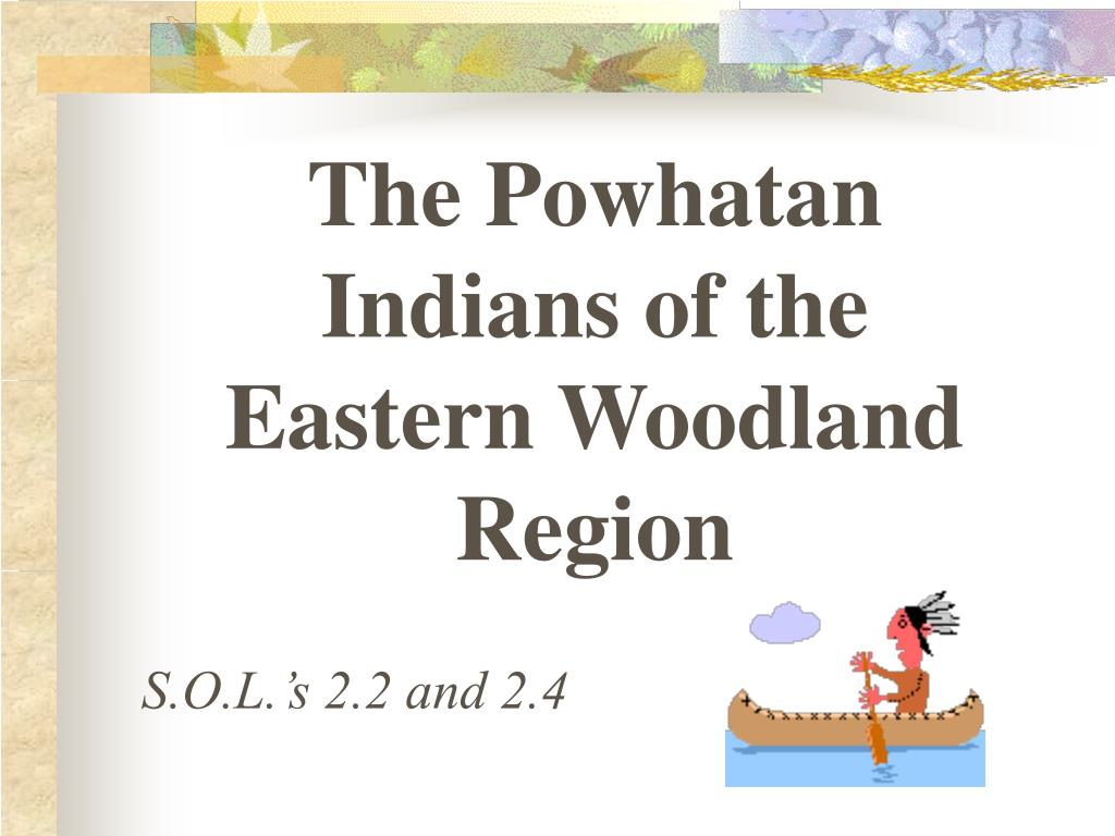The Powhatan Indians of the Eastern Woodland Region