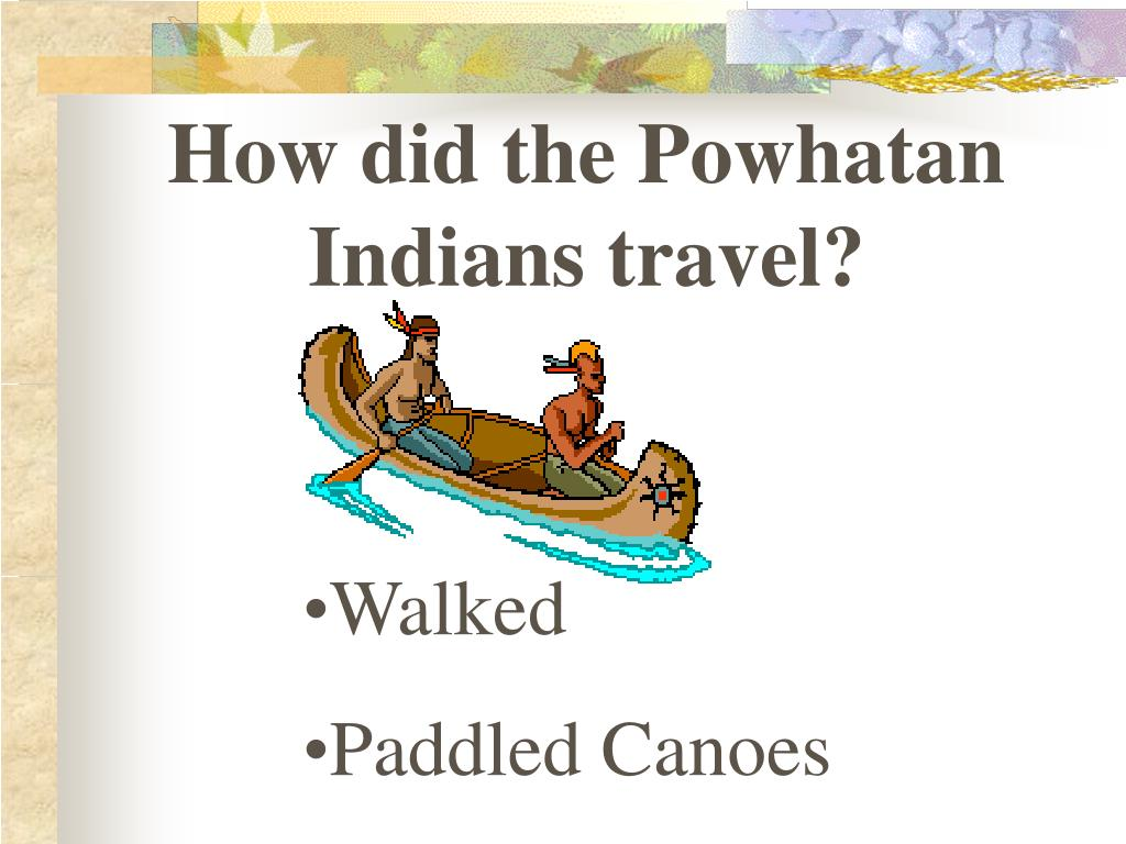 How did the Powhatan Indians travel?