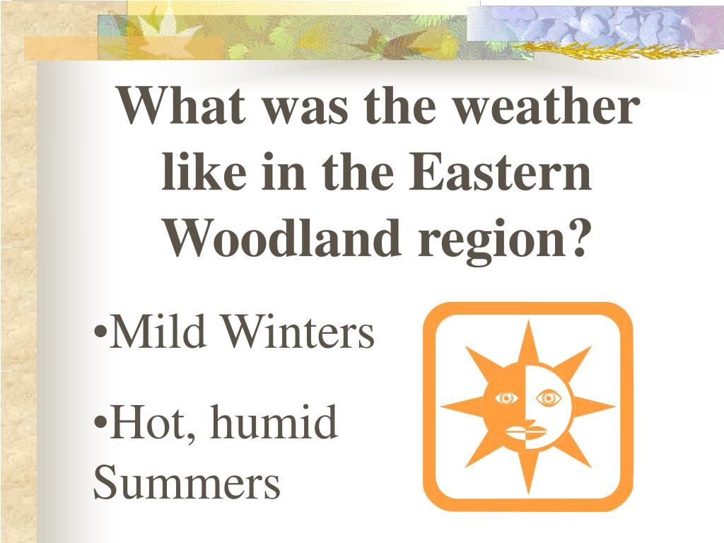 What was the weather like in the Eastern Woodland region?