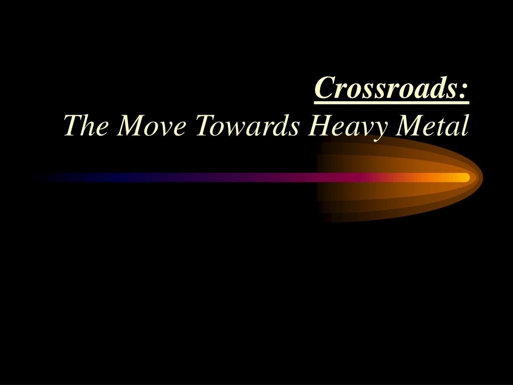 crossroads the move towards heavy metal l.