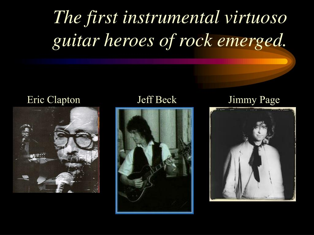 The first instrumental virtuoso guitar heroes of rock emerged.