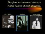 the first instrumental virtuoso guitar heroes of rock emerged