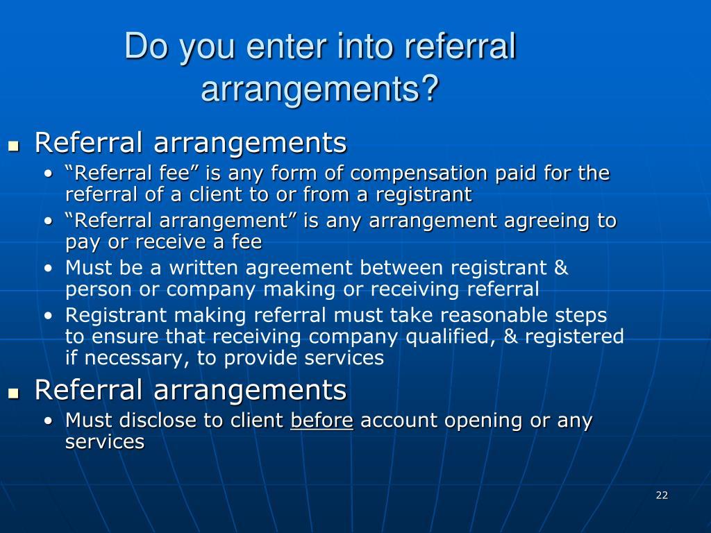 Do you enter into referral arrangements?