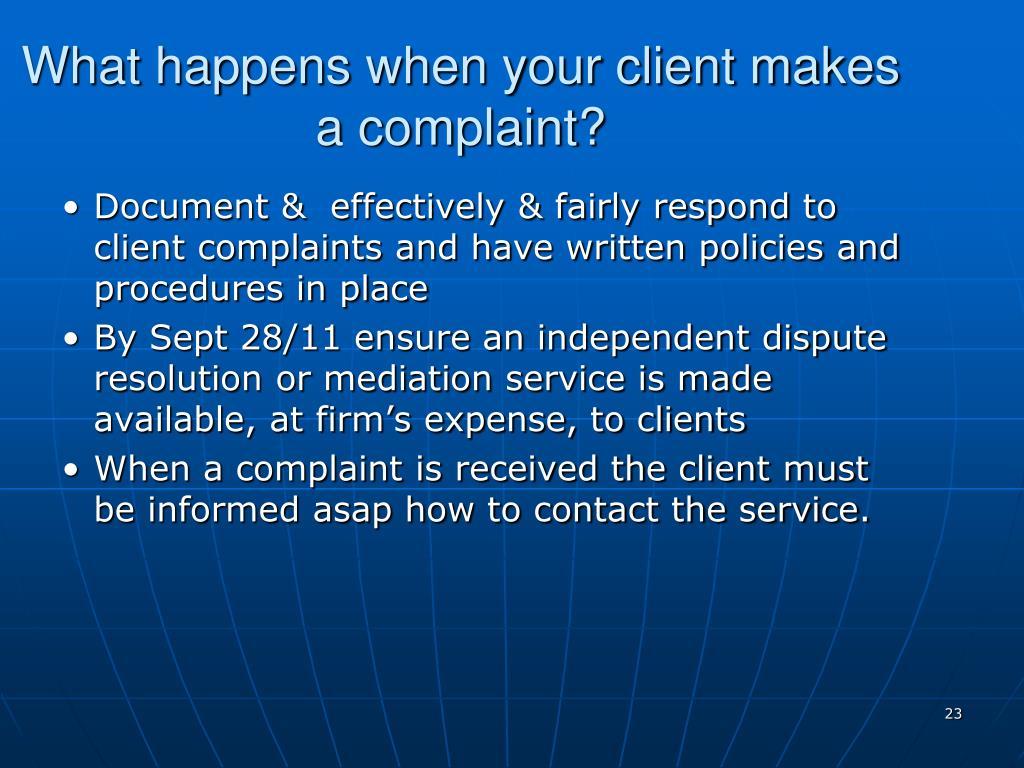 What happens when your client makes a complaint?