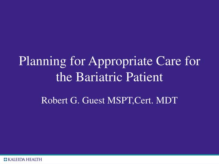 planning for appropriate care for the bariatric patient n.