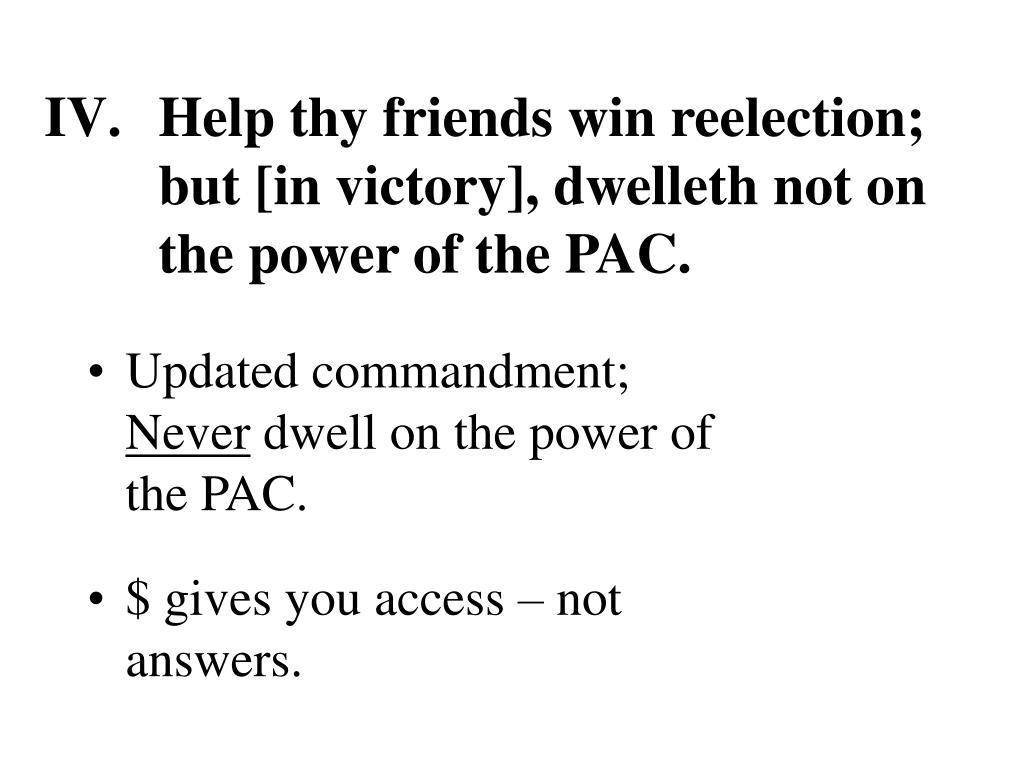 Help thy friends win reelection;