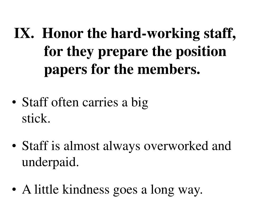 IX.  Honor the hard-working staff,