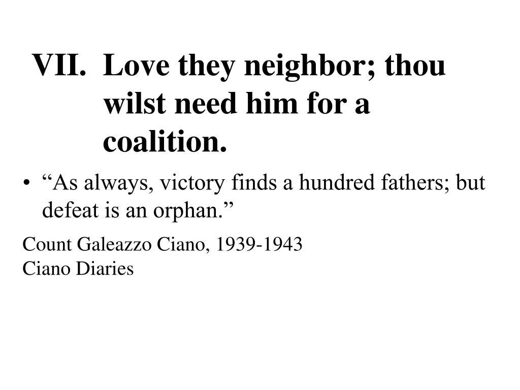 VII.  Love they neighbor; thou