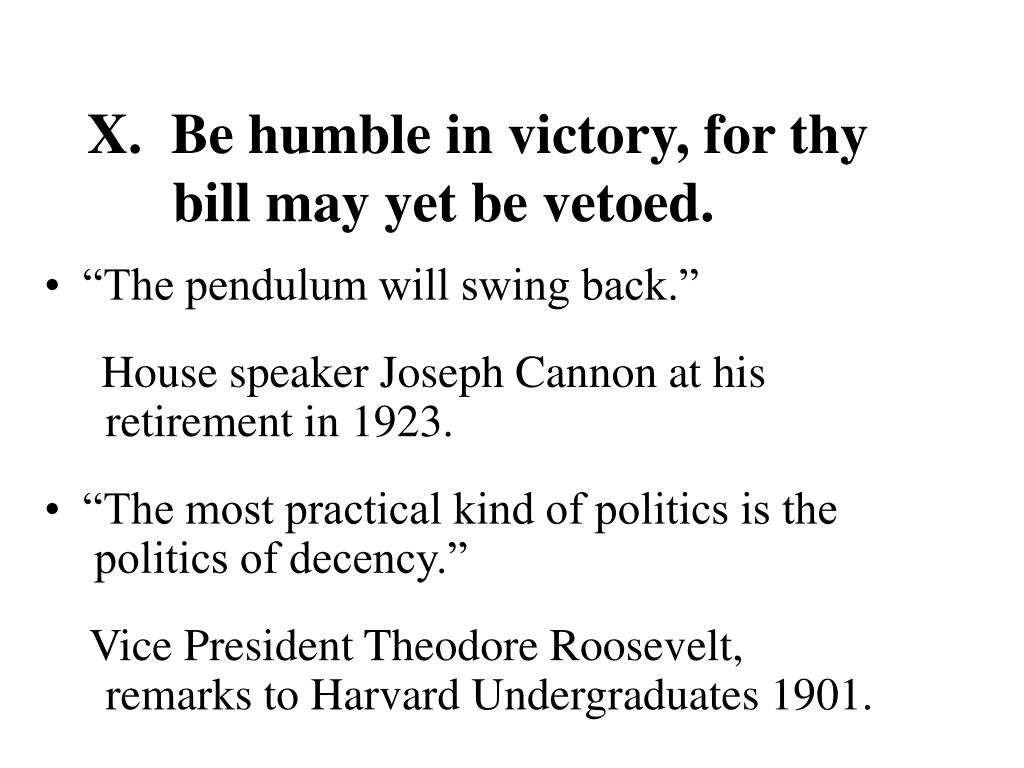 X.  Be humble in victory, for thy