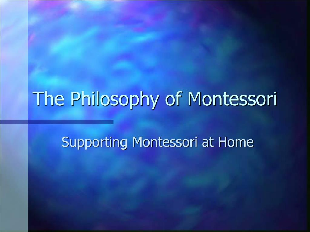 """philosophy essay montessori Philosophy montessori """"a child's different inner sensibilities enable him to choose from his complex environment what is suitable and necessary for his growth they make the child sensitive to some things, but leave him indifferent to others."""